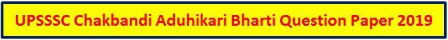 UPSSSC Chakbandi Aduhikari Bharti Question Paper2019